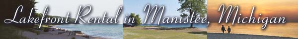 Lakefront Rental in Manistee, Michigan